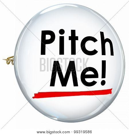 Pitch Me words on a button or pin inviting you to propose or convince a customer with a persuasive sales presntation or offer