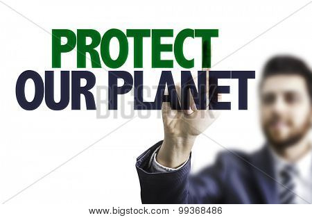Business man pointing the text: Protect Our Planet
