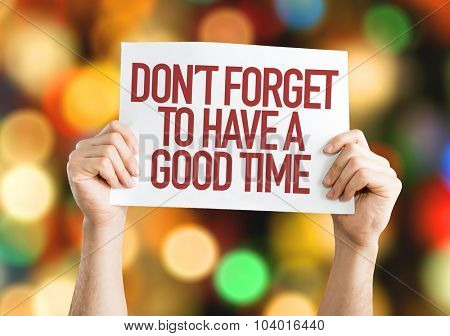 Don't Forget To Have a Good Time placard with bokeh background