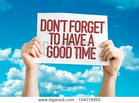 Don't Forget To Have a Good Time placard with sky background