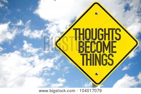 Thoughts Become Things sign with sky background