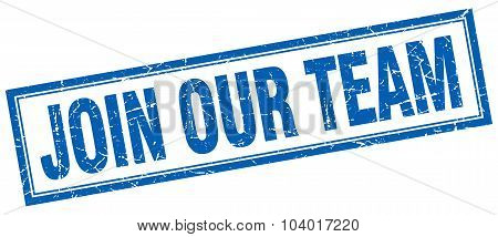 Join Our Team Blue Square Grunge Stamp On White