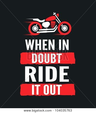 When in doubt, ride it out - motivational motorcycle quote. Hand drawn typography poster. Vector cal