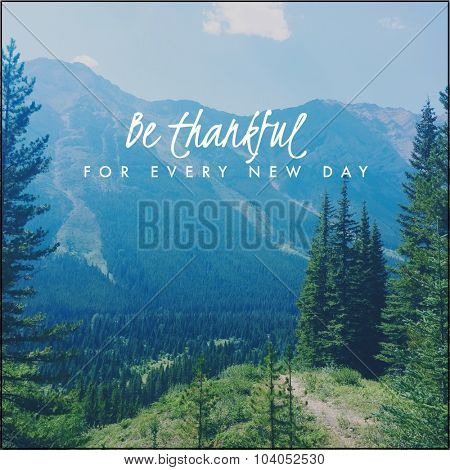 Inspirational Typographic Quote - Be thankful for every new day