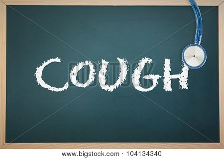 The word cough and stethoscope against chalkboard