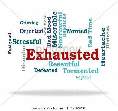 Exhausted Word Means Tired Out And Drained