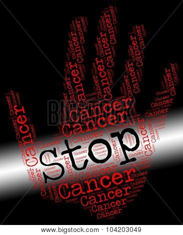 Stop Cancer Means Warning Sign And Cancerous