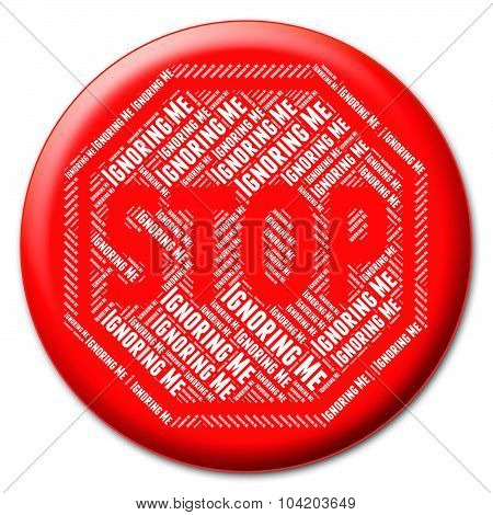 Stop Ignoring Me Indicates Warning Sign And Disregards