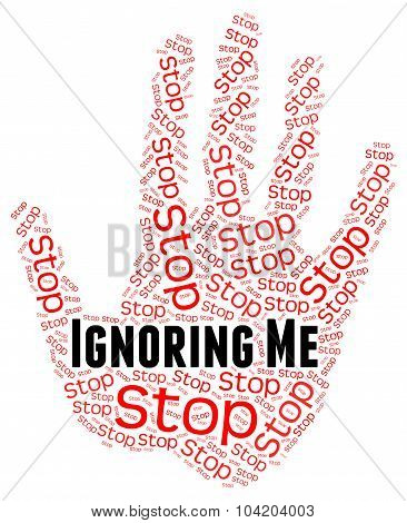 Stop Ignoring Me Means Warning Sign And Attention