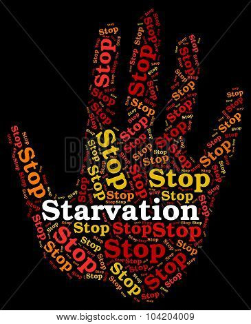 Stop Starvation Represents Lack Of Food And Danger