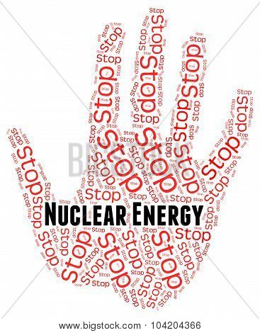 Stop Nuclear Energy Indicates Power Source And Atom