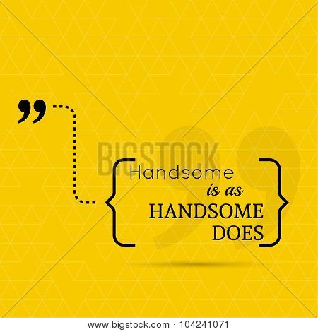 handsome is as handsome does