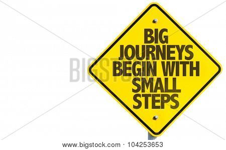 Big Journeys Begin With Small Steps sign isolated on white