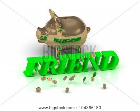 Friend- Inscription Of Green Letters And Gold Piggy