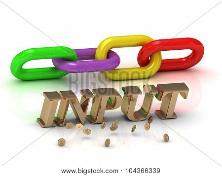 Input- Inscription Of Bright Letters And Color Chain