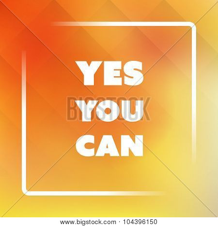 Yes You Can - Inspirational Quote, Slogan, Saying - Success Concept Illustration with Label and Natural Yellow Background