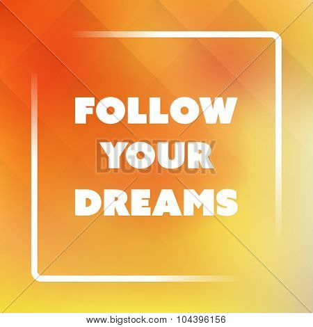 Follow Your Dreams - Inspirational Quote, Slogan, Saying - Success Concept Illustration with Label and Natural Yellow Background