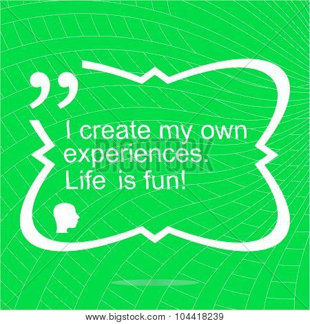 I Create My Own Experiences. Life Is Fun. Inspirational Motivational Quote. Simple Trendy Design. Po
