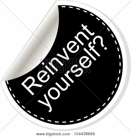 Reinvent Yourself. Inspirational Motivational Quote. Simple Trendy Design. Black And White Stickers.
