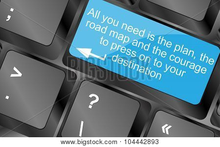 All You Need Is The Plan, The Road Map, And The Courage To Press On To Your Destination. Computer Ke