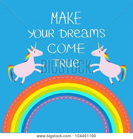 Rainbow In The Sky. Two Cute Unicorns. Make Your Dreams Come True.  Quote Motivation Calligraphic In