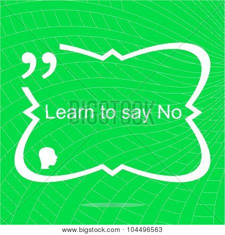 Learn To Say No. Inspirational Motivational Quote. Simple Trendy Design. Positive Quote