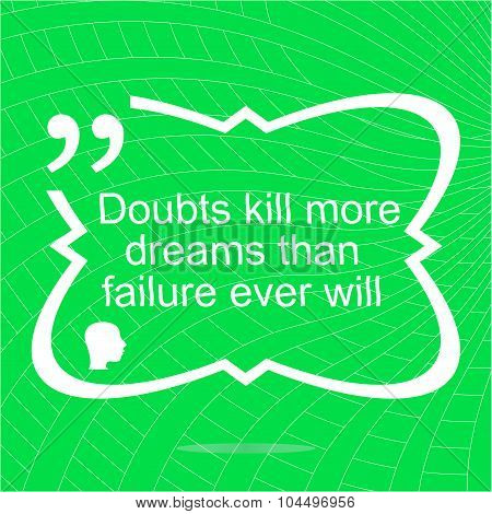 Inspirational Motivational Quote. Doubts Kill More Dreams Than Failure Ever Will. Simple Trendy Desi