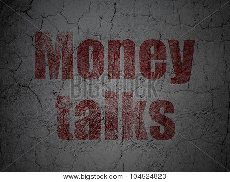 Finance concept: Money Talks on grunge wall background