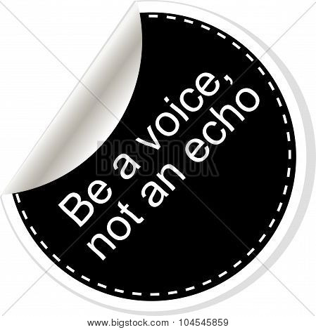 Be A Voice Not An Echo. Inspirational Motivational Quote. Simple Trendy Design. Black And White Stic
