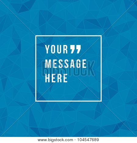 Vector abstract geometric origami paper background and place for Quote message sign.