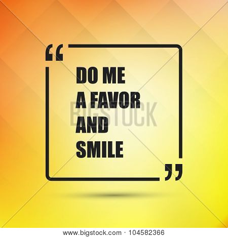 Do Me A Favor And Smile - Inspirational Quote, Slogan, Saying on an Abstract Yellow Background