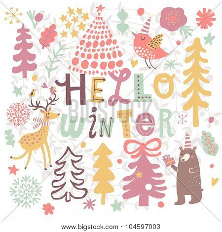 Lovely Hello winter concept card. Bright winter background with deer, bear, birds, snowflakes, hearts, stars and fir trees. Stylish season illustration in vector