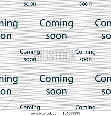 Coming Soon Sign Icon. Promotion Announcement Symbol. Seamless Pattern With Geometric Texture. Vecto