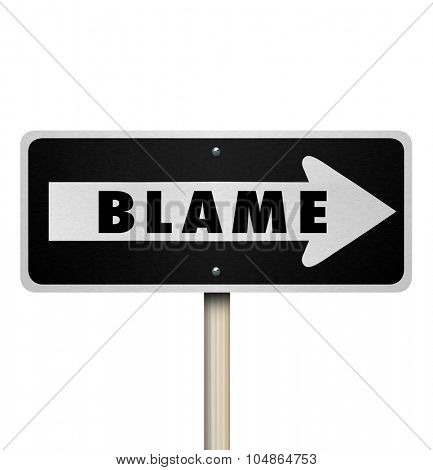 Blame word on a one-way road sign to illustrate accusation or scapegoating a person regardless of guilt
