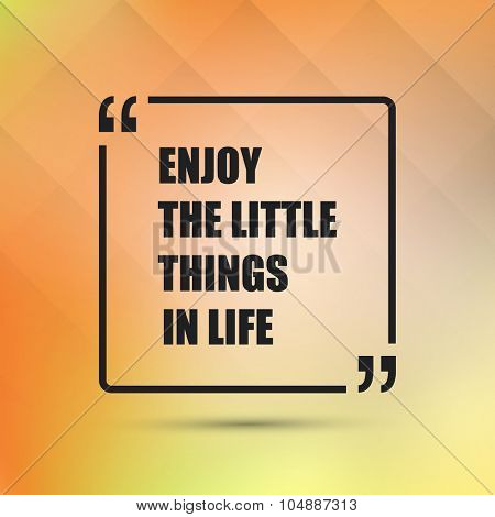 Enjoy the Little Things in Life  - Inspirational Quote, Slogan, Saying On an Abstract Yellow Background