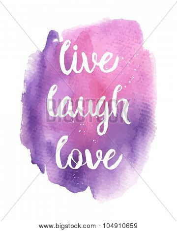 Live, Laugh, Love. Inspirational motivational quote. Vector ink painted lettering on watercolor violet background. Phrase banner for poster, tshirt, banner, card and other design projects.