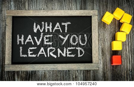 What Have You Learned? written on chalkboard