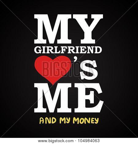 My girlfriend love's me - funny inscription template