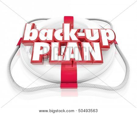 The words Back-Up Plan on a life preserver to illustrate backing up files on your computer or an alternative idea or scheme if your first primary objective fails