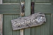 pic of rejection  - Old antique sign on doorway that says gone for good - JPG