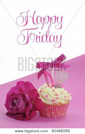 Fuchsia Pink Theme Cupcake With Shoe And Heart Decoration And Beautiful Rose, With Happy Friday Samp