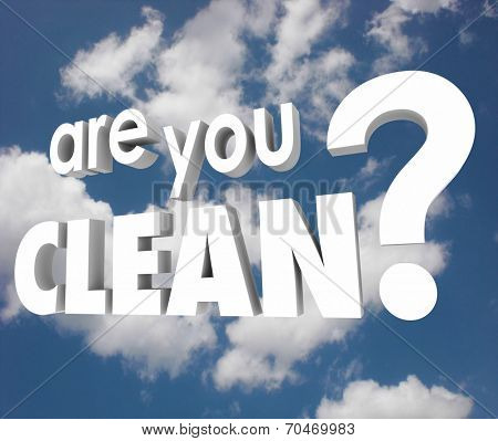 Are You Clean words in white 3d letters against a blue cloudy sky asking if you're safe and secure, free of problems such as illness, viruses and other problems or trouble