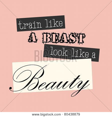 Train Like a Beast Look Like a Beauty - vector EPS10