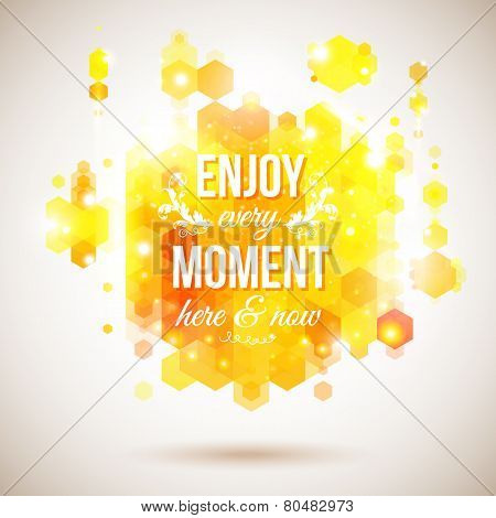 Enjoy every moment here and now. Motivating bright yellow poster