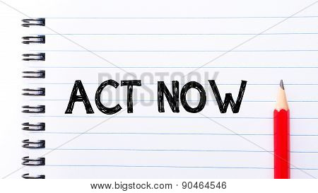 Act Now Text Written On Notebook Page