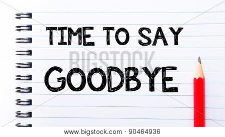 Time To Say Goodbye Text Written On Notebook Page