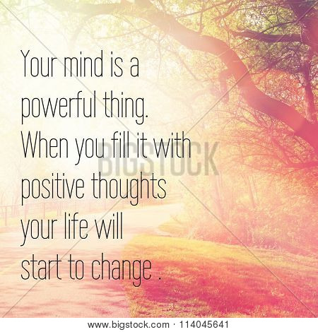Inspirational Typographic Quote - Your mind is a powerful thing when you fill it with positive thoug
