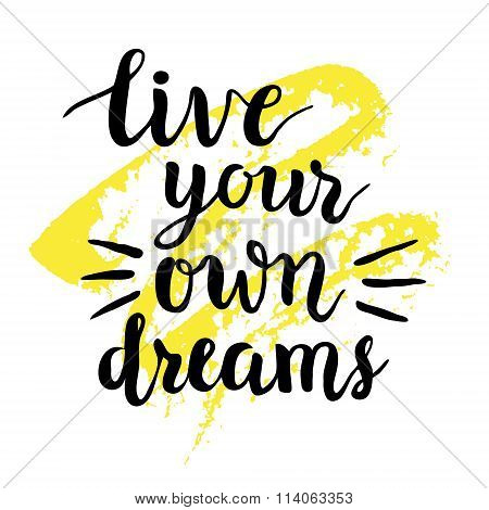 'live Your Own Dreams' Calligraphy