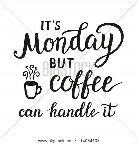 'it's Monday But Coffee Can Handle It' Poster