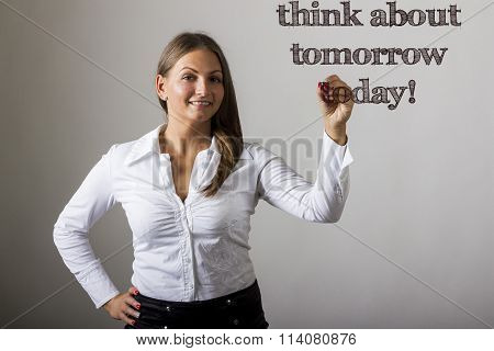 Think About Tomorrow Today! - Beautiful Girl Writing On Transparent Surface